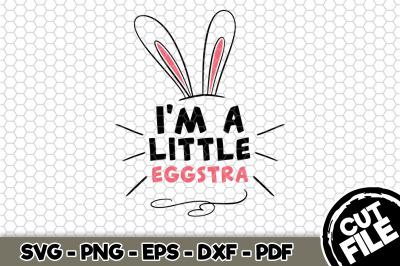 I'm a Little Eggstra SVG Cut File n191