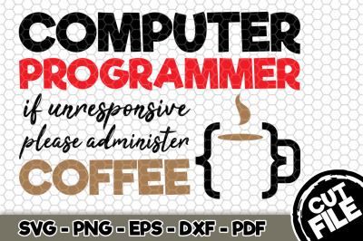 Computer Programmer If Unresponsive Please Administer Coffee SVG n197