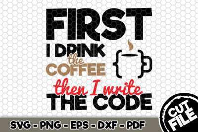 First I Drink The Coffee Then I Write The Code SVG Cut File n198