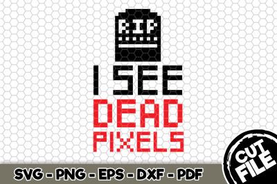 I See Dead Pixels SVG Cut File n199