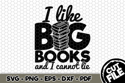 I Like Big Books And I Cannot Lie SVG Cut File n203