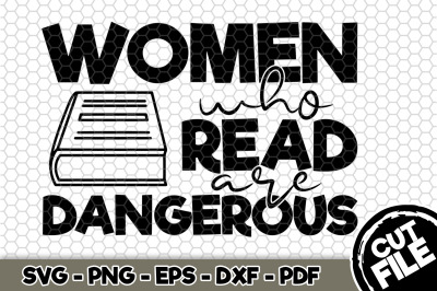 Women Who Read Are Dangerous SVG Cut File n213