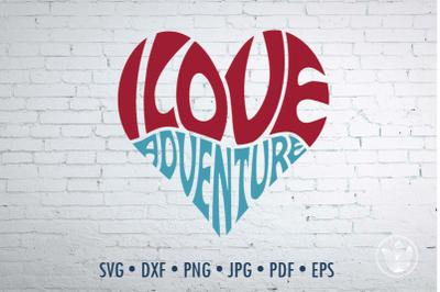 I love adventure Word Art heart, Svg Dxf Eps Png Jpg