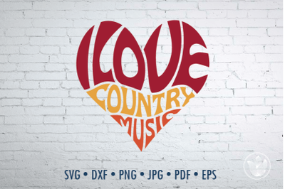 I love country music Word Art heart, Svg Dxf Eps Png Jpg