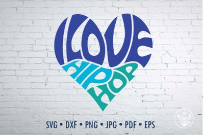 I love hip hop Word Art heart, Svg Dxf Eps Png Jpg, Cut file