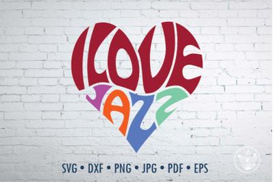 I love jazz Word Art heart, Svg Dxf Eps Png Jpg, Cut file