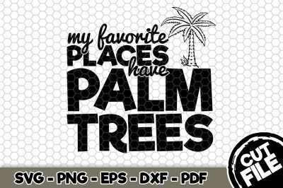 My Favorite Places Have Palm Trees SVG Cut File n220