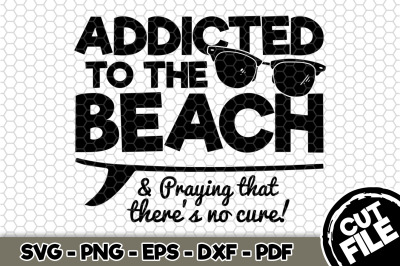 Addicted To The Beach SVG Cut File n222
