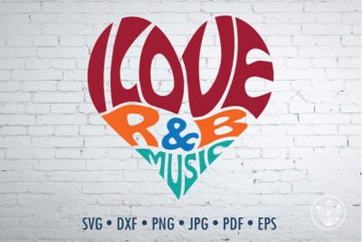 I love R&B music heart, Svg Dxf Eps Png Jpg, Cut file
