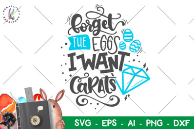 Easter svg Forget the eggs I want diamonds