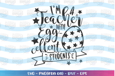 Easter svg Teacher svg I'm a teacher with Egg-cellent Students