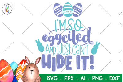 Easter svg I'm so eggcited and I just can't hide it svg