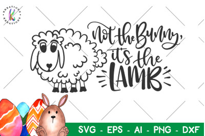 Easter svg Not the bunny, it's the Lamb svg