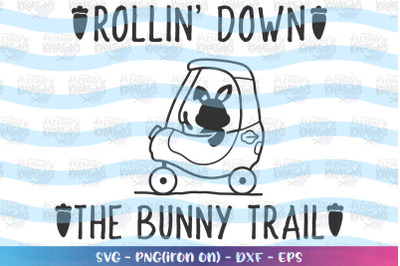 Easter svg Rollin' down the bunny trail svg