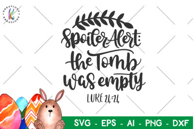 Easter svg Spoiler alert the tomb was empty svg