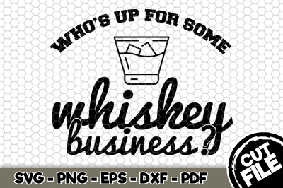 Who's Up For Some Whiskey Business SVG Cut File n241