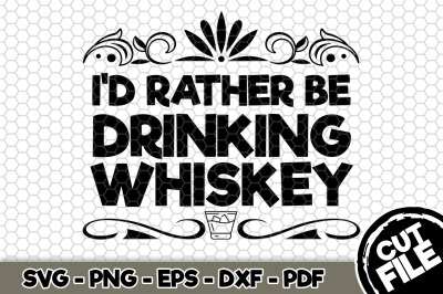 I'd Rather Be Drinking Whiskey SVG Cut File n242