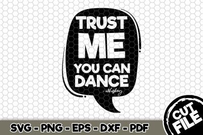 Trust Me You Can Dance SVG Cut File n243