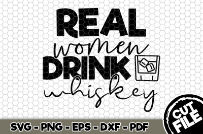 Real Women Drink Whiskey SVG Cut File n245
