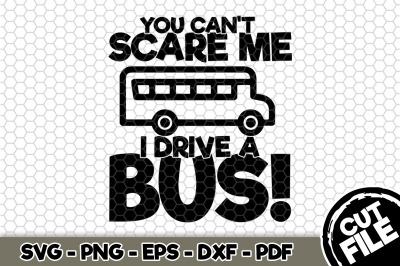 You Can't Scare Me I Drive a Bus! SVG Cut File n253