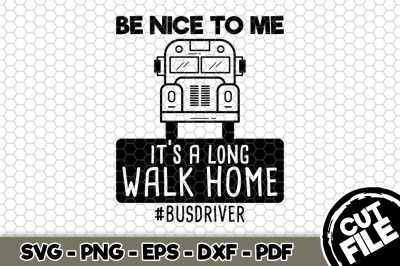Be Nice To Me It's a Long Walk Home SVG Cut File n255