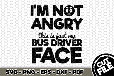 I'm Not Angry This Is Just My Bus Driver Face SVG Cut File n260