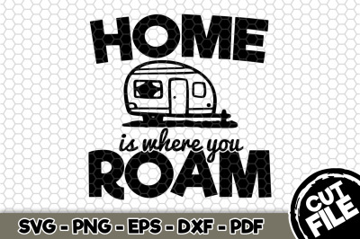 Home Is Where You Roam SVG Cut File n273