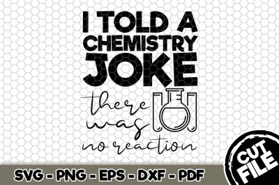 I Told a Chemistry Joke SVG Cut File n275