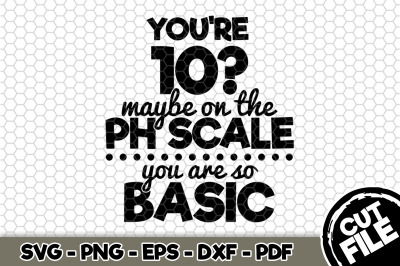 You're 10? Maybe on the PH Scale SVG Cut File n281