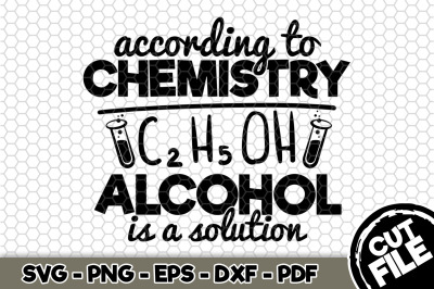 According To Chemistry Alcohol Is a Solution SVG Cut File n283