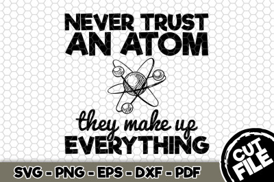 Never Trust an Atom They Make Up Everything SVG Cut File n285