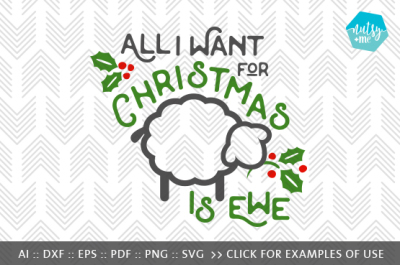 All I Want For Christmas Is Ewe - SVG, PNG & VECTOR Cut File