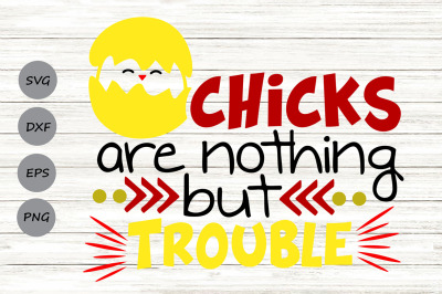 Chicks Are Nothing But Trouble Svg, Easter Svg, Easter Chick Svg.