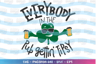 St. Patrick's Day svg Everybody in the pub gettin' Tipsy  svg