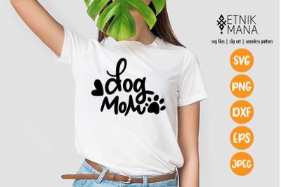 Dog Mom - Mother's T-shirt Lettering Design SVG File