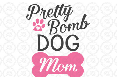 Pretty Bomb Dog Mom - Cutting File in SVG, EPS, PNG and JPEG f