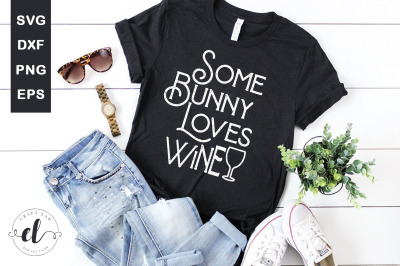 Some Bunny Loves Wine - Easter SVG Cut Files