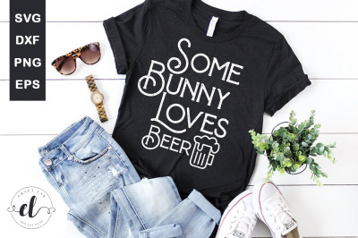 Some Bunny Loves Beer - Easter SVG Cut Files