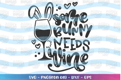 Easter svg Some bunny needs wine svg alcohol glass wine bunny cute