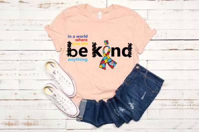 Autism Awareness In A World Where You Can Be Anything Be Kind 1707s
