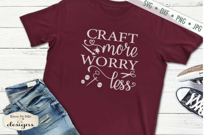 Craft More Worry Less - SVG