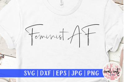 Feminist AF - Women Empowerment SVG EPS DXF PNG