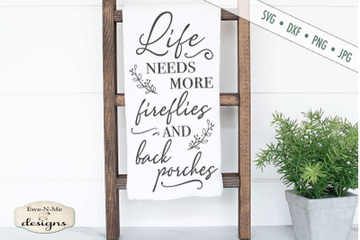 Life Needs More Fireflies and Back Porches - Summer - SVG