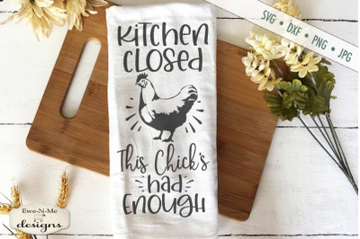 Kitchen Closed This Chicks Had Enough - SVG
