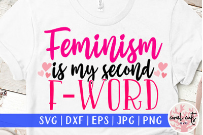 Feminism is my second F-Word - Women Empowerment SVG EPS DXF PNG