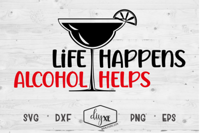 Life Happens, Alcohol Helps - A Quarantine SVG Cut File