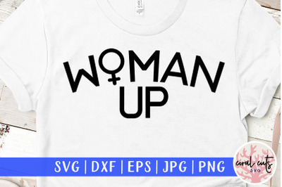 Woman up- Women Empowerment SVG EPS DXF PNG