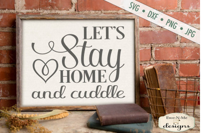 Lets Stay Home and Cuddle - SVG