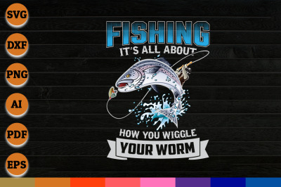 Fishing its all About how you Wiggle Your Worm svg, png, dxf cricut