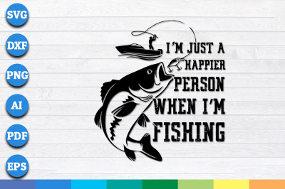 I am Just a Happier Person When i am Fishing svg, png, dxf cricut file